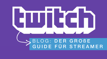 Twitch Streaming Guide - Anleitung zum Streamen